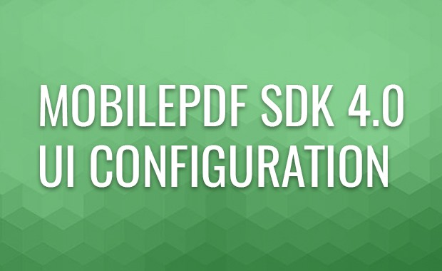 New in MobilePDF SDK 4.0: UI Configuration