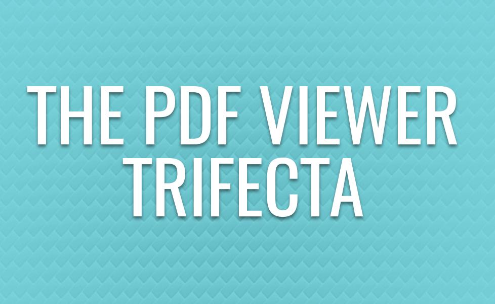 The PDF Viewer Trifecta