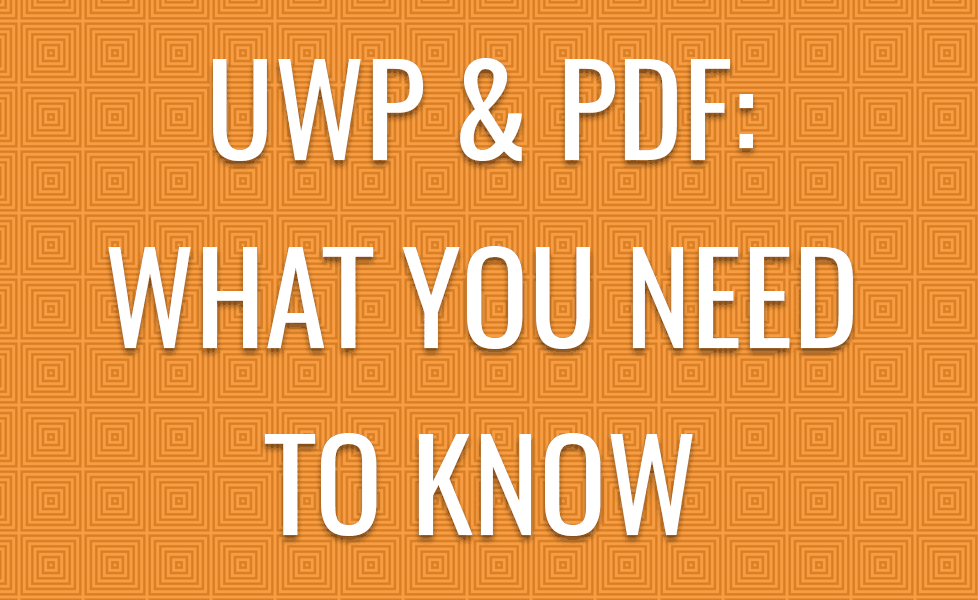UWP & PDF: WHAT YOU NEED TO KNOW