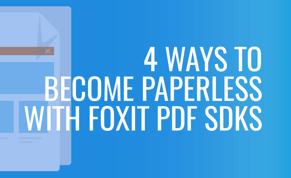 4 ways to become paperless with Foxit PDF SDKs